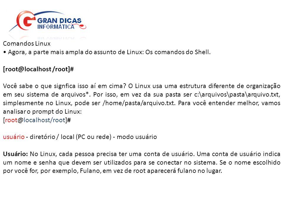 Comandos Linux • Agora, a parte mais ampla do assunto de Linux: Os comandos do Shell. [root@localhost /root]#